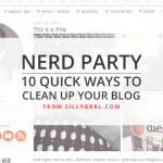 SillyGrrl.com // Nerd Party: 10 Quick Ways to Clean Up Your Blog