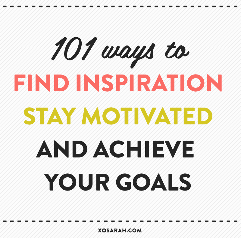 101 Ways to Find Inspiration, Stay Motivated & Achieve Your Goals