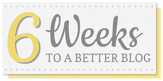 Announcing…6 Weeks to a Better Blog