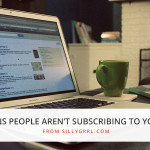 SillyGrrl.com // 5 reasons people aren't subscribing to your blog
