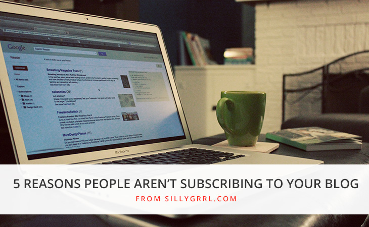 5 Reasons People Aren't Subscribing to Your Blog