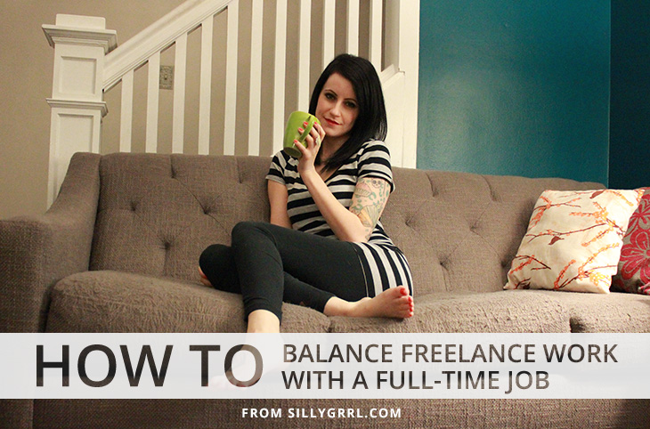 SillyGrrl.com // How to balance freelance work with a full-time job