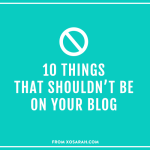 10 things that shouldn't be on your blog from XOSarah.com