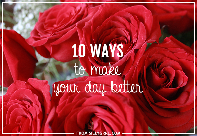 10 ways to make your day better from XOSarah.com