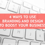 4 ways to use branding and design to boost your business