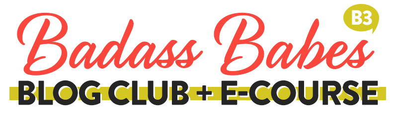 Badass Babes Blog Club + Ecourse