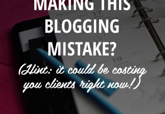 A big blogging mistake that may be costing you clients!