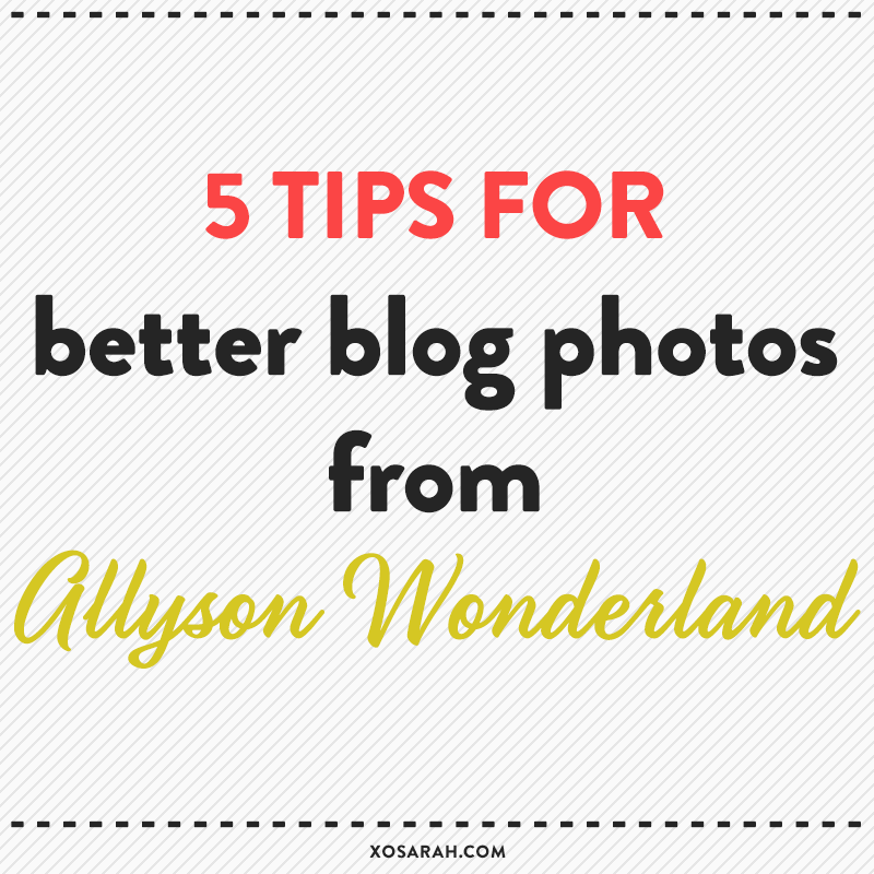 5 tips for better blog photos from Allyson Wonderland