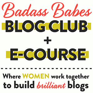 Join the Badass Babes Blog Club + E-Course