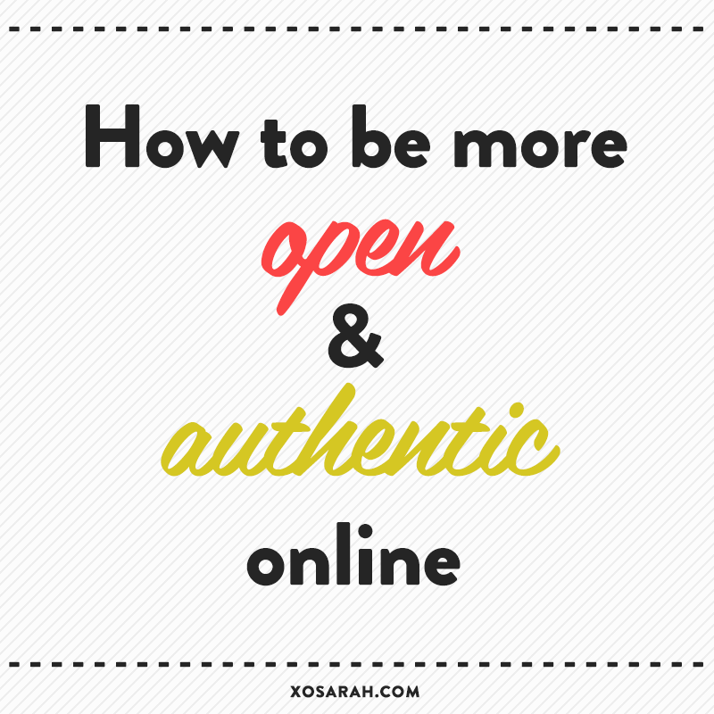 How to be more open & authentic in blogging and social media // XOSarah.com