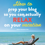 How to set-up your blog so you can actually relax when you go on vacation from XOSarah.com