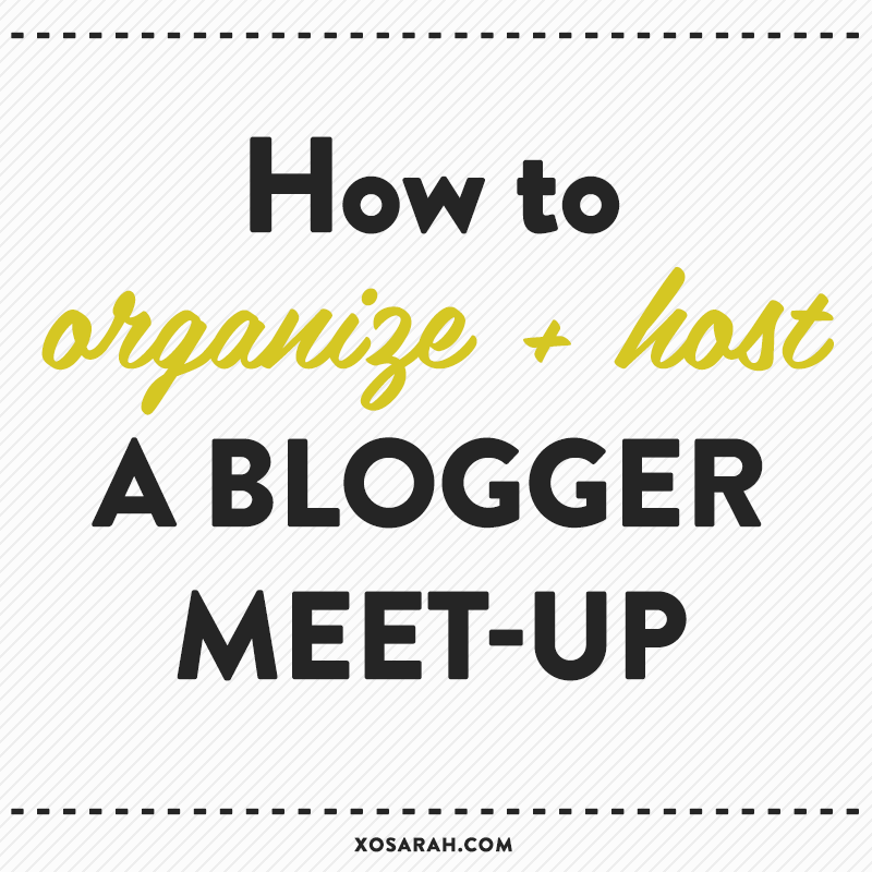 How to start a blogger meet-up in your city // XOSarah.com