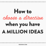 Struggling to pick a direction for your blog or biz? Here's how to focus on one project when you have a million ideas // XOSarah.com