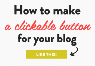 How to make a quick clickable button for your blog