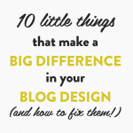 10 little things that make a BIG difference in your blog design