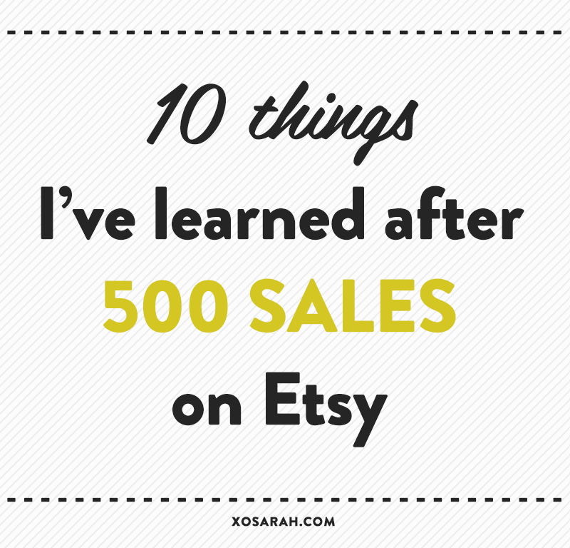 10 Things I've Learned After 500 Sales on Etsy // XOSarah.com