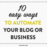 10 easy ways to automate your blog or business from XOSarah.com