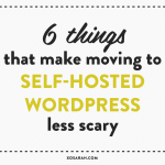 6 things that make moving to self-hosted Wordpress less scary from XOSarah.com