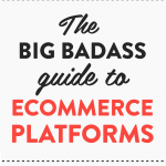 The big badass guide to ecommerce platforms from XOSarah.com