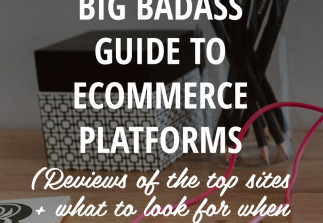 The big badass guide to ecommerce platforms