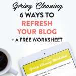 Spring Cleaning: 6 ways to refresh your blog + a free worksheet from XOSarah.com