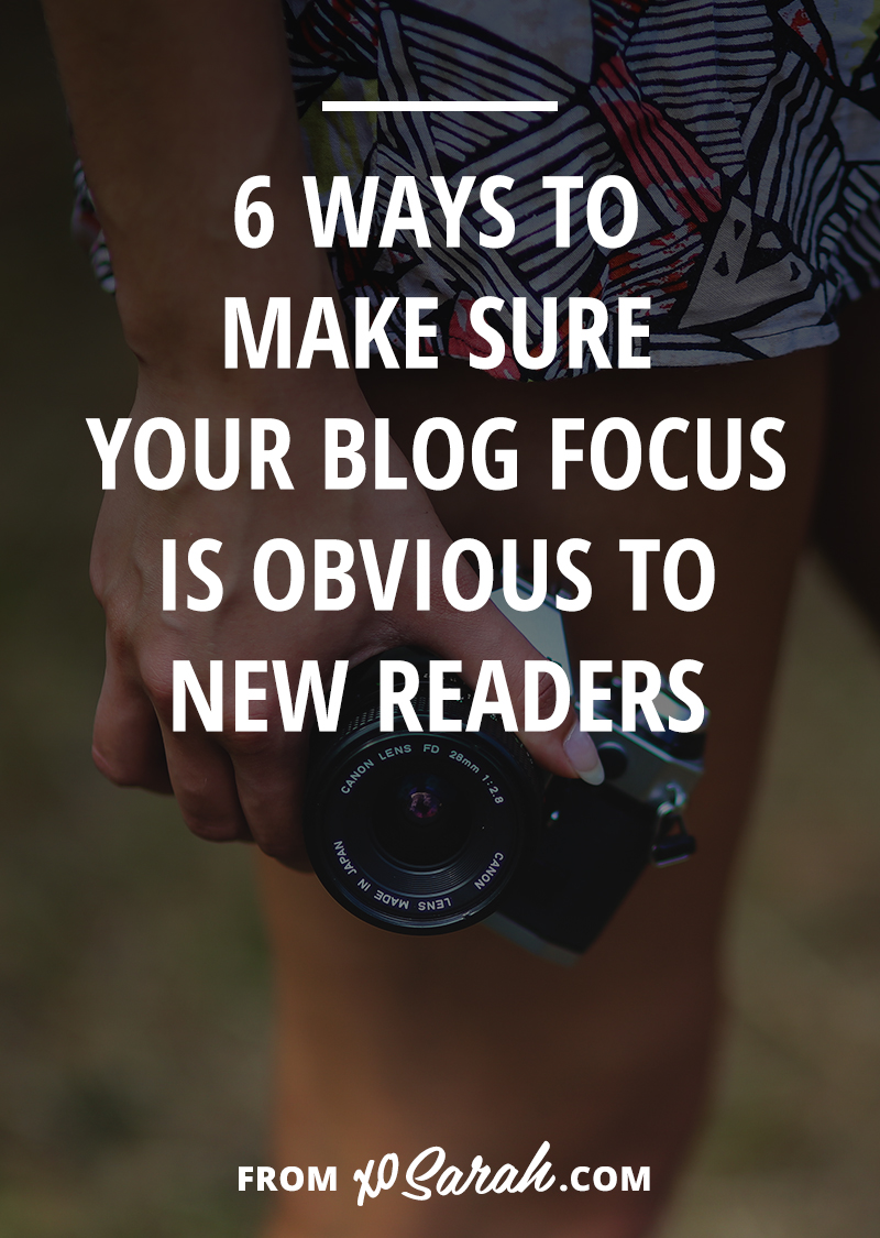 6 ways to make sure your blog focus is obvious to new readers