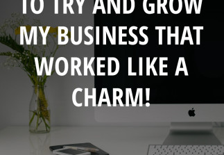 6 things I did to try and grow my business that worked like a charm!