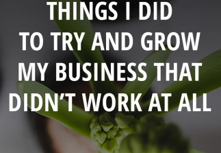 6 things I did to try and build my business that didn't work at all