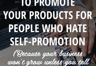 7 ways to promote your products for people who hate self-promotion