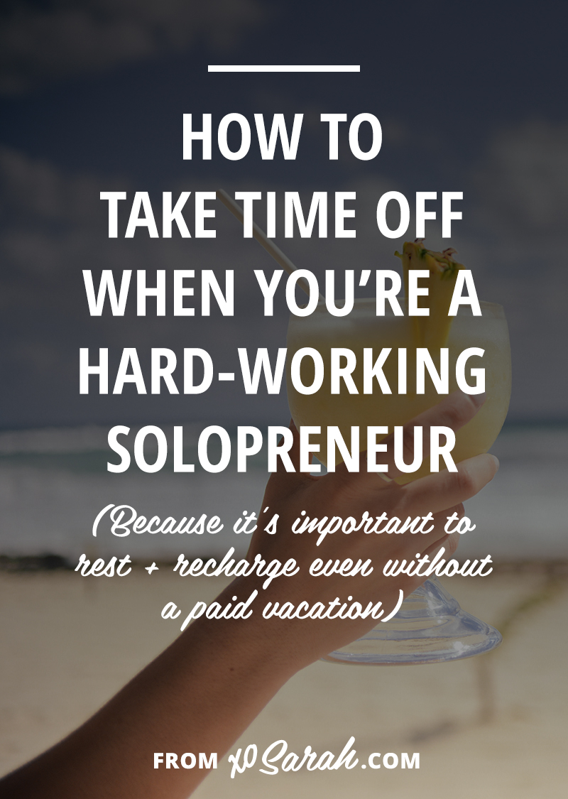 How to take time off when you're a hard-working solopreneur