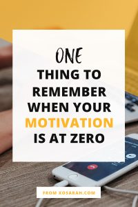 One thing to remember when your motivation is at ZERO