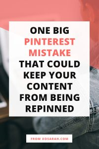 One BIG Pinterest mistake that could keep your content from being re-pinned