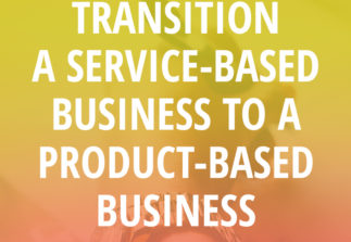 How to transition from selling services to products