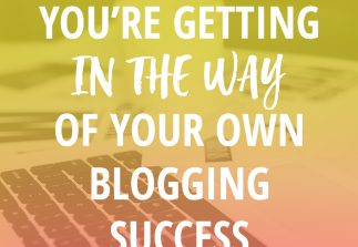 5 ways you're getting in the way of your own blogging success