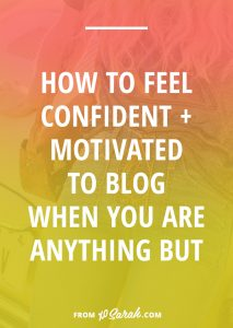 How to feel confident and motivated to blog when you are anything but