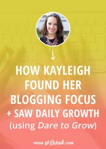 How Kayleigh found her blogging focus + created daily growth with Dare to Grow