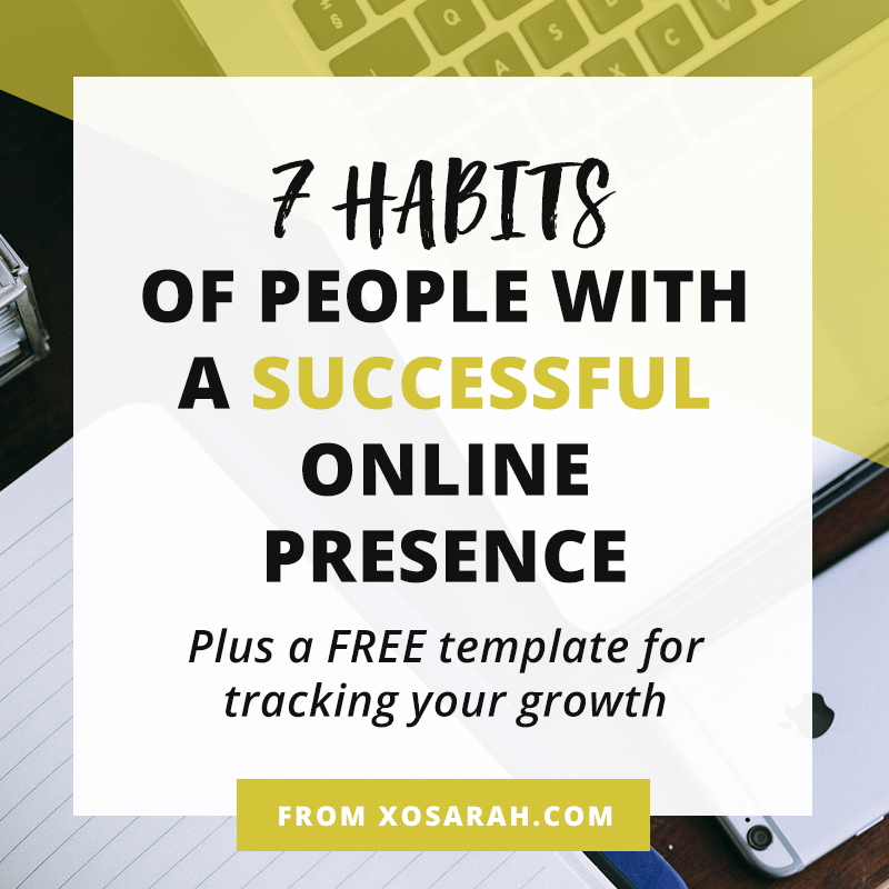 7 Habits of people with a successful online presence • XO Sarah